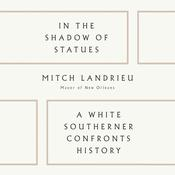 In the Shadow of Statues: A White Southerner Confronts History Audiobook, by Mitch Landrieu