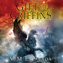 Gift of Griffins Audiobook, by V. M. Escalada