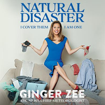 Natural Disaster: I Cover Them. I Am One. Audiobook, by Ginger Zee