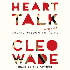 Heart Talk: Poetic Wisdom for a Better Life Audiobook, by Cleo Wade