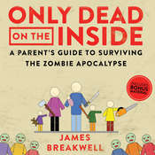Only Dead on the Inside: A Parent's Guide to Surviving the Zombie Apocalypse Audiobook, by James Breakwell