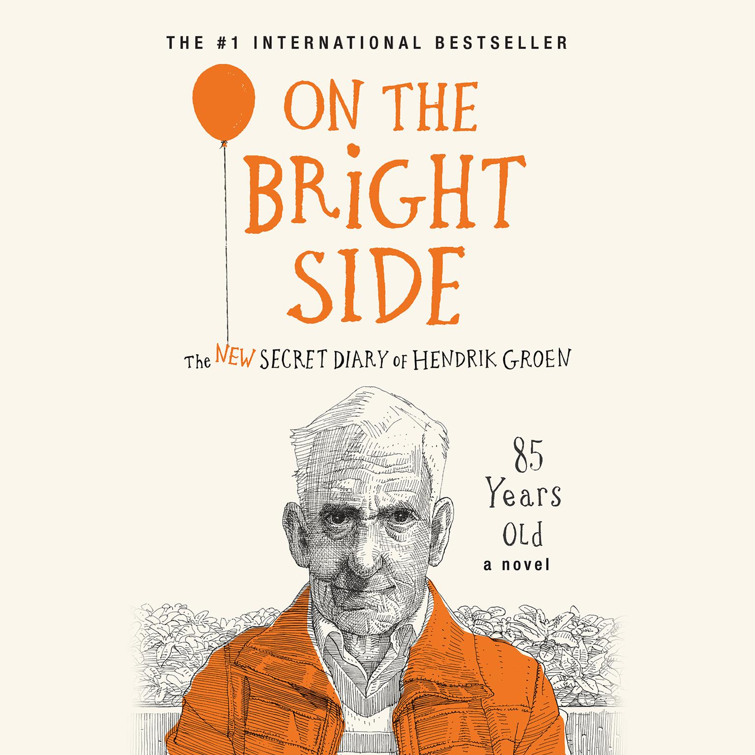 Printable On the Bright Side: The New Secret Diary of Hendrik Groen, 85 Years Old Audiobook Cover Art