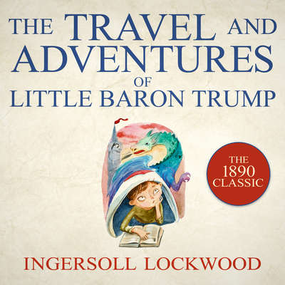 The Travel and Adventures of Little Baron Trump Audiobook, by Ingersoll Lockwood