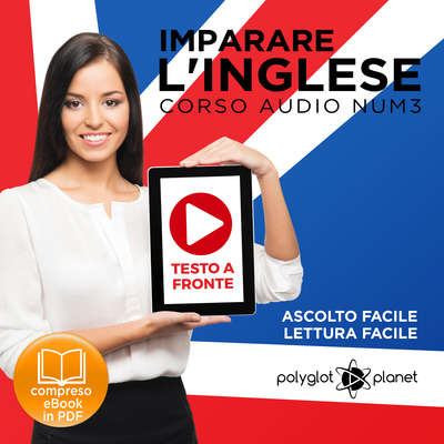 Imparare l'Inglese - Lettura Facile - Ascolto Facile - Testo a Fronte: Inglese Corso Audio, N. 3 [Learn English - Easy Reading - Easy Audio] Audiobook, by Polyglot Planet