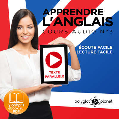 Apprendre l'Anglais, Cours Audio N° 3: Lire et Écouter des Livres en Anglais Audiobook, by Polyglot Planet