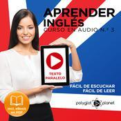 Aprender Inglés - Fácil de Leer - Fácil de Escuchar - Texto Paralelo Curso en Audio N.º 3 [Learn English - Easy Reader - Easy Audio - Parallel Text Audio Course No. 3] Audiobook, by Polyglot Planet