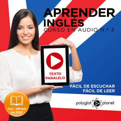 Aprender Inglés - Fácil de Leer - Fácil de Escuchar - Texto Paralelo Curso en Audio N.º 3 [Learn English - Easy Reader - Easy Audio - Parallel Text Audio Course No. 3] Audiobook, by Polyglot Planet