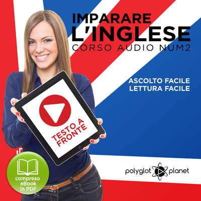 Imparare l'Inglese - Lettura Facile - Ascolto Facile - Testo a Fronte: Inglese Corso Audio, N. 2 [Learn English - Easy Reading - Easy Audio] Audiobook, by Polyglot Planet