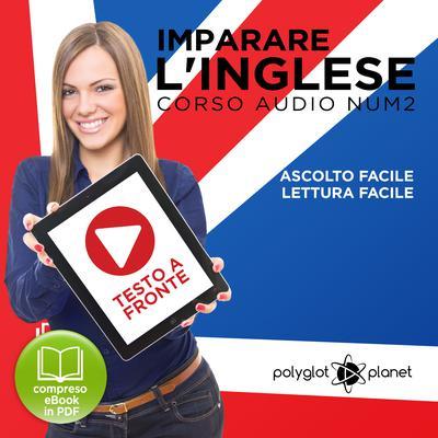 Imparare l'Inglese - Lettura Facile - Ascolto Facile - Testo a Fronte: Inglese Corso Audio, N. 2 [Learn English - Easy Reading - Easy Audio] Audiobook, by Polyglot Planet