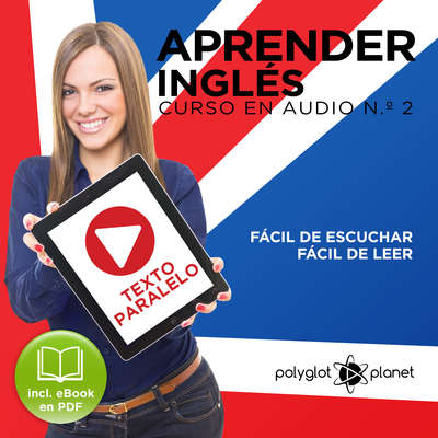 Aprender Inglés - Fácil de Leer - Fácil de Escuchar - Texto Paralelo Curso en Audio N.º 2 [Learn English - Easy Reader - Easy Audio - Parallel Text Audio Course No. 2] Audiobook, by Polyglot Planet