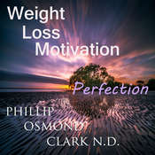 Weight Loss Motivation Perfection Audiobook, by Phillip Osmond Clark N.D.