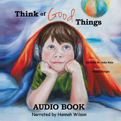 Think Of Good Things Audiobook, by Rochelle St. John Ruiz