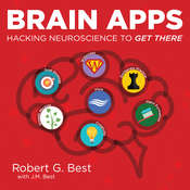 Brain Apps: Hacking Neuroscience To Get There Audiobook, by Robert G. Best, J. M. Best