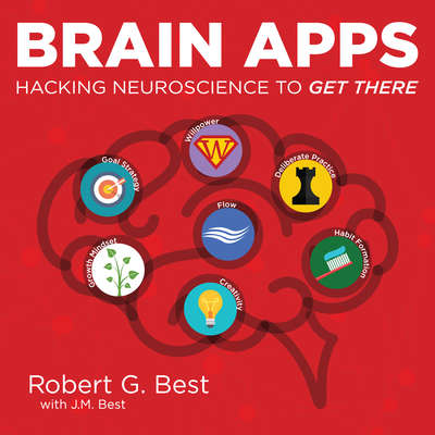 Brain Apps: Hacking Neuroscience To Get There Audiobook, by Robert G. Best