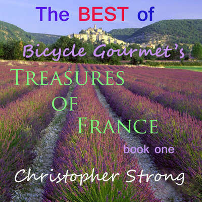 The Best of Bicycle Gourmet's Treasures of France—Book One Audiobook, by Christopher Strong