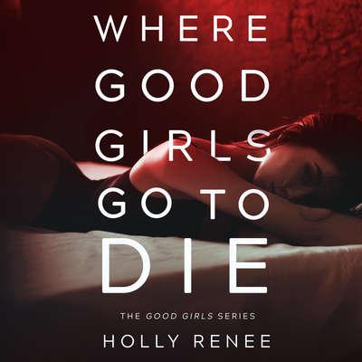 Where Good Girls Go to Die Audiobook, by Holly Renee