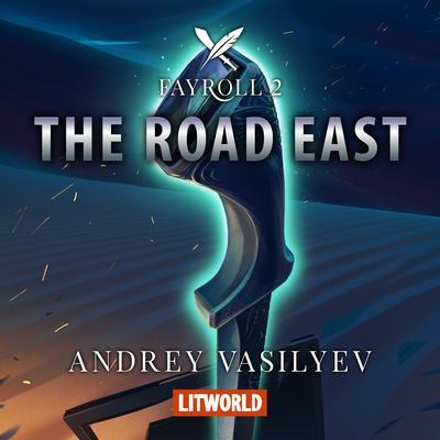 The Road East Audiobook, by Andrey Vasilyev