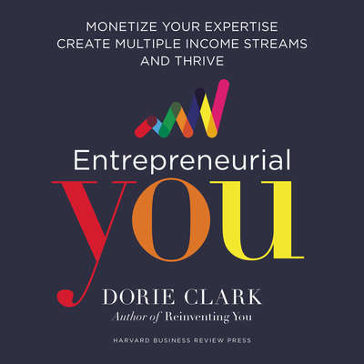 Entrepreneurial You: Monetize Your Expertise, Create Multiple Income Streams, and Thrive Audiobook, by Dorie Clark