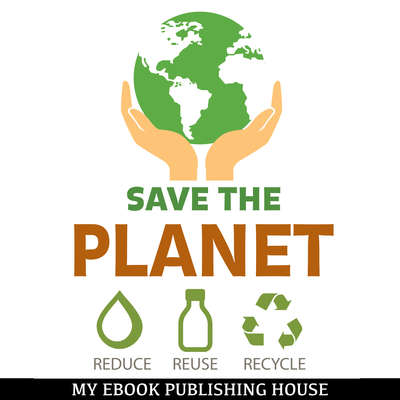 Save the Planet: Reduce, Reuse, and Recycle Audiobook, by My Ebook Publishing House