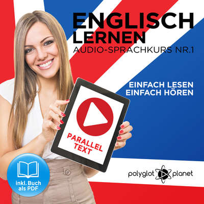 Englisch Lernen - Einfach Lesen - Einfach Hören [German Edition]: Paralleltext Audio-Sprachkurs Nr. 1 - Der Englisch Easy Reader - Easy Audio Sprachkurs Audiobook, by Polyglot Planet