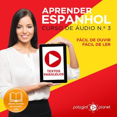 Aprender Espanhol - Textos Paralelos - Fácil de ouvir - Fácil de ler CURSO DE ÁUDIO DE ESPANHOL N.o 3 - Aprender Espanhol - Aprenda com Áudio Audiobook, by Polyglot Planet