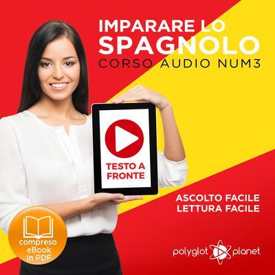 Imparare lo Spagnolo - Lettura Facile - Ascolto Facile - Testo a Fronte: Spagnolo Corso Audio Num. 3 [Learn Spanish - Easy Reading - Easy Listening] Audiobook, by Polyglot Planet