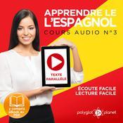 Apprendre lespagnol - Écoute facile - Lecture facile - Texte parallèle: Cours Espagnol Audio N° 3 (Lire et écouter des Livres en Espagnol) [Learn Spanish - Spanish Audio Course #3] Audiobook, by Polyglot Planet