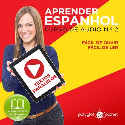 Aprender Espanhol - Textos Paralelos - Fácil de ouvir - Fácil de ler CURSO DE ÁUDIO DE ESPANHOL N.o 2 - Aprender Espanhol - Aprenda com Áudio  Audiobook, by Polyglot Planet
