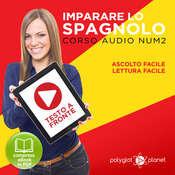 Imparare lo Spagnolo - Lettura Facile - Ascolto Facile - Testo a Fronte: Spagnolo Corso Audio Num. 2 [Learn Spanish - Easy Reading - Easy Listening] Audiobook, by Polyglot Planet