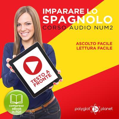 Imparare lo Spagnolo - Lettura Facile - Ascolto Facile - Testo a Fronte: Spagnolo Corso Audio Num. 2 [Learn Spanish - Easy Reading - Easy Listening] Audiobook, by Polyglot Planet