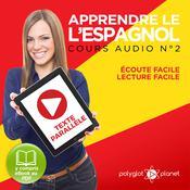 Apprendre lespagnol - Écoute facile - Lecture facile - Texte parallèle: Cours Espagnol Audio N° 2 (Lire et écouter des Livres en Espagnol) [Learn Spanish - Spanish Audio Course #2] Audiobook, by Polyglot Planet