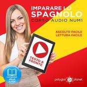 Imparare lo Spagnolo - Lettura Facile - Ascolto Facile - Testo a Fronte: Spagnolo Corso Audio Num. 1 [Learn Spanish - Easy Reading - Easy Listening] Audiobook, by Polyglot Planet