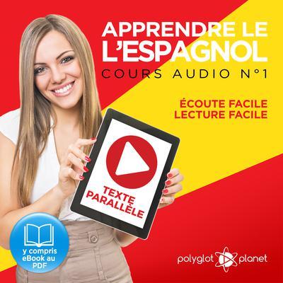 Apprendre lespagnol - Écoute facile - Lecture facile - Texte parallèle: Cours Espagnol Audio N° 1 (Lire et écouter des Livres en Espagnol) [Learn Spanish - Spanish Audio Course #1] Audiobook, by Polyglot Planet