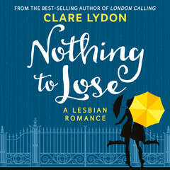 Nothing To Lose: A Lesbian Romance Audiobook, by Clare Lydon