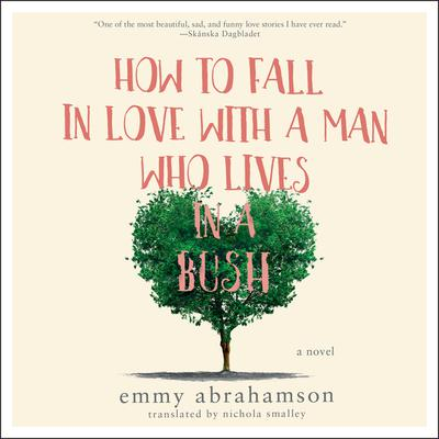 How to Fall in Love with a Man Who Lives in a Bush: A Novel Audiobook, by Emmy Abrahamson