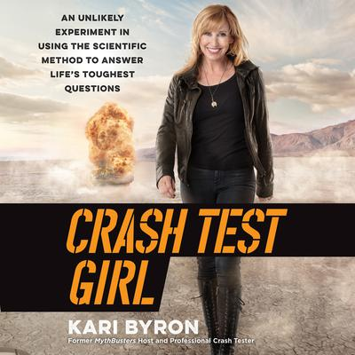 Crash Test Girl: An Unlikely Experiment in Using the Scientific Method to Answer Life's Toughest Questions Audiobook, by Kari Byron