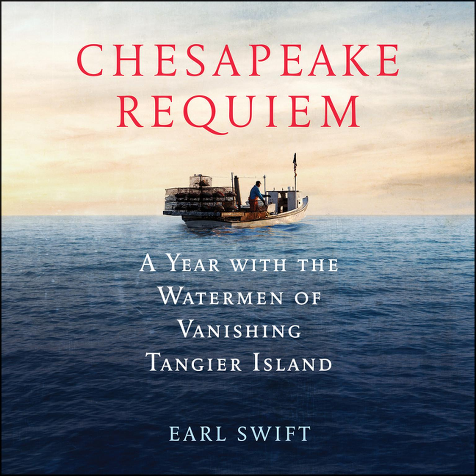Printable Chesapeake Requiem: A Year with the Watermen of Vanishing Tangier Island Audiobook Cover Art