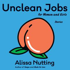 Unclean Jobs for Women and Girls: Stories Audiobook, by Alissa Nutting