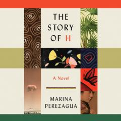 The Story of H: A Novel Audiobook, by Marina Perezagua