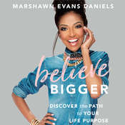 Believe Bigger: Discover the Path to Your Life Purpose Audiobook, by Marshawn Evans Daniels