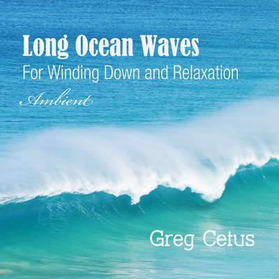 Long Ocean Waves: For Winding Down and Relaxation Audiobook, by Greg Cetus