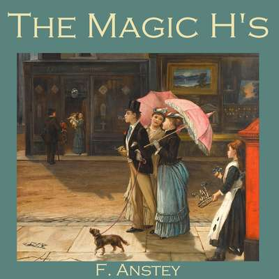 The Magic Hs Audiobook, by F. Anstey
