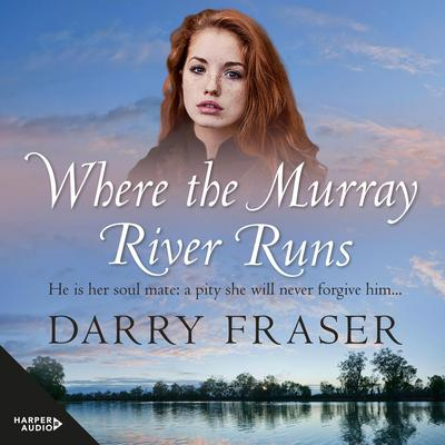 Where The Murray River Runs Audiobook, by Darry Fraser