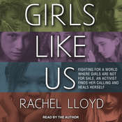 Girls Like Us: Fighting for a World Where Girls Are Not for Sale, an Activist Finds Her Calling and Heals Herself Audiobook, by Rachel Lloyd