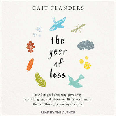 The Year of Less: How I Stopped Shopping, Gave Away My Belongings, and Discovered Life Is Worth More Than Anything You Can Buy in a Store Audiobook, by Cait Flanders