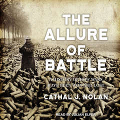The Allure of Battle: A History of How Wars Have Been Won and Lost Audiobook, by Cathal J. Nolan