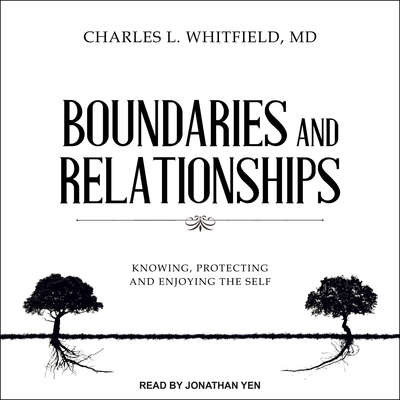 Boundaries and Relationships: Knowing, Protecting and Enjoying the Self Audiobook, by Charles L. Whitfield