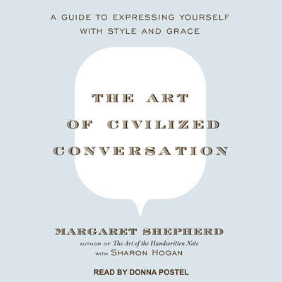 The Art of Civilized Conversation: A Guide to Expressing Yourself With Style and Grace Audiobook, by Margaret Shepherd