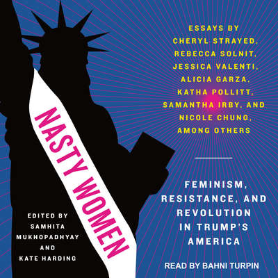 Nasty Women: Feminism, Resistance, and Revolution in Trumps America Audiobook, by Samhita Mukhopadhyay