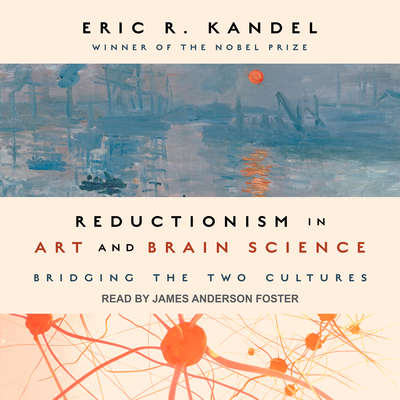 Reductionism in Art and Brain Science: Bridging the Two Cultures Audiobook, by Eric R. Kandel
